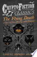 The Flying Death   A Story in Three Writings and a Telegram  Cryptofiction Classics   Weird Tales of Strange Creatures