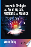 Leadership Strategies in the Age of Big Data  Algorithms  and Analytics