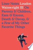 Liner Notes On Parents & Children, Exes & Excess, Death & Decay, & a Few of My OtherFavorite Things