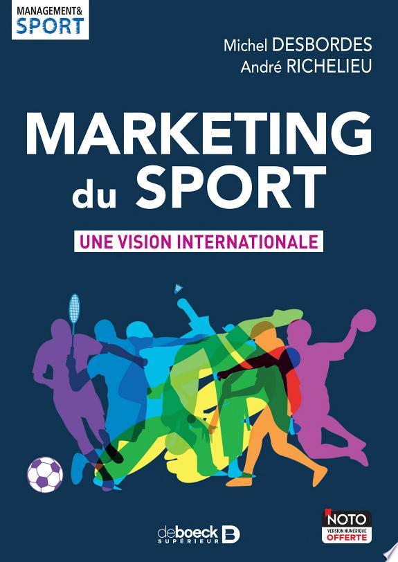 Marketing du sport : une vision internationale / Michel Desbordes, André Richelieu.- Louvain-la-Neuve : De Boeck supérieur , DL 2018