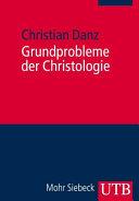 Grundprobleme der Christologie