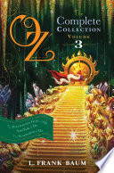 Oz, The Complete Collection, Volume 3 : seven through nine in l. frank baum's classic...