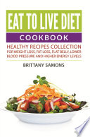 Eat to Live Diet Cookbook