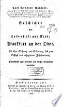 Geschichte der Universität und Stadt Frankfurt an der Oder, seit ihrer Stiftung und Erbauung bis zum Schlusz des achtzehnten Jahrhunderts