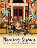 Planting Stories The Life Of Librarian And Storyteller Pura Belpr