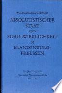 Absolutistischer Staat Und Schulwirklichkeit in Brandenburg Preussen
