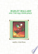 Marley Mallard and the egg from space Vol 1