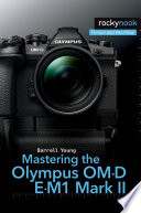 Mastering the Olympus OM D E M1 Mark II