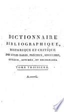 Dictionnaire bibliographique  historique  et critique  des livres rares  precieux  singuliers  curieux  estim  s  et recherch  s  qui n ont aucun prix fixe