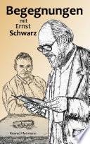 Begegnungen mit Ernst Schwarz