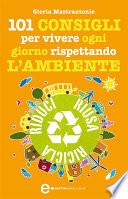 101 consigli per vivere ogni giorno rispettando l ambiente