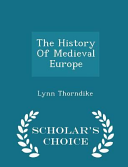 The History Of Medieval Europe Scholar S Choice Edition