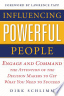 Influencing Powerful People   Engage and Command the Attention of the Decision Makers to Get What You Need to Succeed