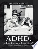 A D H D: Who's Losing Whose Mind? (from a Frazzled Mama's Perspective)
