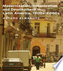 Modernization, Urbanization And Development In Latin America, 1900s - 2000s : latin america's twentieth and early twenty-first century urban...