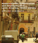Modernization, Urbanization and Development in Latin America, 1900s - 2000s