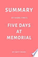 Summary Of Sheri Fink's Five Days At Memorial By Swift Reads : the controversial events and decisions...