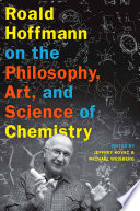 Roald Hoffmann On The Philosophy Art And Science Of Chemistry