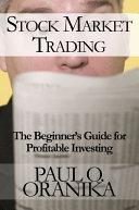 stock market trading the beginner s guide for profitable investing