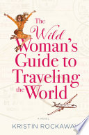 The Wild Woman s Guide to Traveling the World
