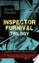 INSPECTOR FURNIVAL TRILOGY   Complete Murder Mystery Series  The Abbey Court Murder  The House in Charlton Crescent   The Crow Inn   s Tragedy