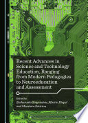 Recent Advances in Science and Technology Education  Ranging from Modern Pedagogies to Neuroeducation and Assessment