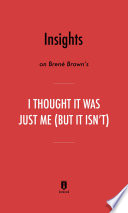 Insights on Bren   Brown   s I Thought It Was Just Me  But It Isn   t  by Instaread