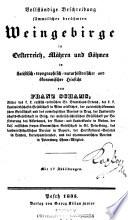 Vollständige Beschreibung sämmtlicher berühmten Weingebirge in Oesterreich, Mähren und Böhmen in statistisch-topographisch-natur-historischer und ökonomischer Hinsicht