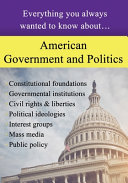 American Government And Politics Everything You Always Wanted To Know About