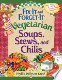 Fix It and Forget It Vegetarian Soups  Stews  and Chilis