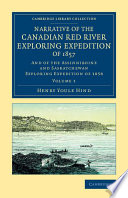 Narrative of the Canadian Red River Exploring Expedition of 1857 Expeditions To Investigate Underexplored Areas