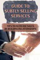 Guide To Subtly Selling Services