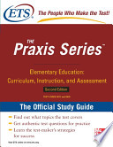 The Praxis Series Official Study Guide  Elementary Education  Curriculum  Instruction  and Assessment