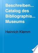 Beschreibender Catalog des Bibliographischen Museums