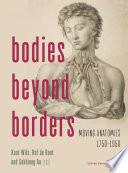 Bodies Beyond Borders Moving Anatomies, 1750–1950
