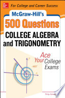McGraw Hill s 500 College Algebra and Trigonometry Questions  Ace Your College Exams