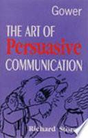 The Art Of Persuasive Communication