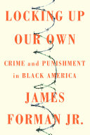 Locking Up Our Own by James Forman, Jr.