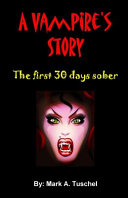 A Vampire S Story The First 30 Days Sober