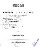 Organ für christliche Kunst, herausg. von F. Baudri Jahrg