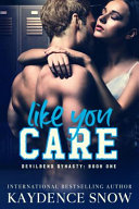 Like You Care  A Dark High School Bully Romance Book PDF