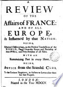 A review of the affairs of France  and of all Europe  as influence d by that nation  by D  Defoe  Continued as  A review of the state of the English  British  nation