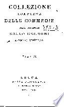 Collezione completa delle commedie  Pamela fanciulla  Pamela maritata  La vedova scaltra  La famiglia dell antiquario  Il vero amico