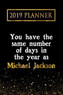 2019 Planner You Have The Same Number Of Days In The Year As Michael Jackson Michael Jackson 2019 Planner