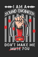 I Am A Sound Engineer Don t Make Me Mute You Book PDF