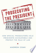 Prosecuting The President : -- a cancer on the presidency -- the...