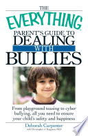 The Everything Parent s Guide to Dealing with Bullies