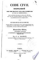 Code civil  expliqu   par ses motifs  par des exemples et par la jurisprudence  contenant le texte des arr  ts principes jusqu en 1850 par J  A  Rogron  avocat au Conseil d Etat