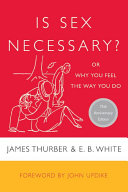 Is Sex Necessary  : or e. b. white, is sex necessary? combines...