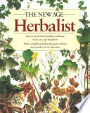 The New Age Herbalist How to Use Herbs for Healing, Nutrition, Body Care, and Relaxation